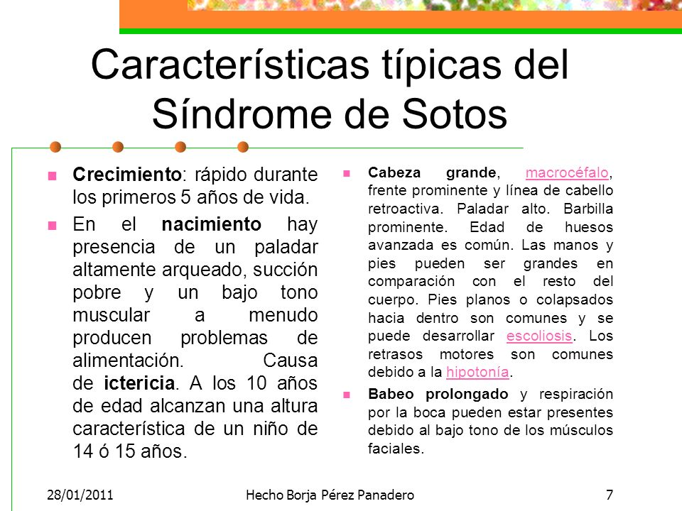 28/01/2011Hecho Borja Pérez Panadero7 Características típicas del Síndrome de Sotos Crecimiento: rápido durante los primeros 5 años de vida.