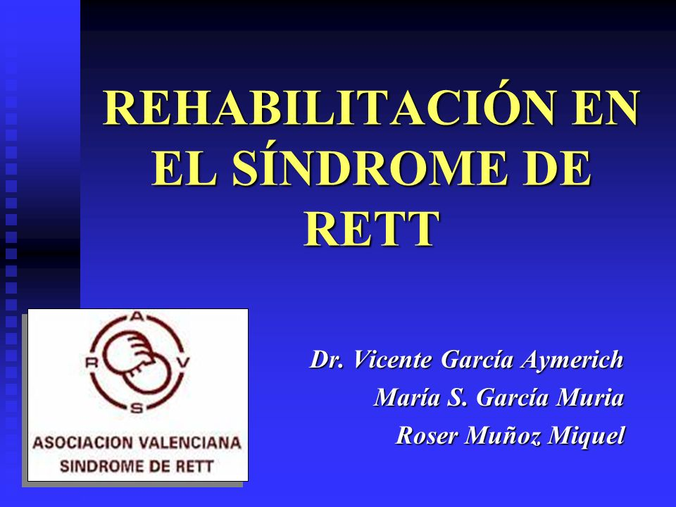 REHABILITACIÓN EN EL SÍNDROME DE RETT Dr. Vicente García Aymerich María S. García Muria Roser Muñoz Miquel
