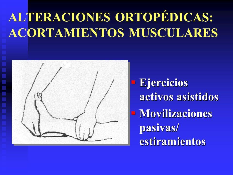ALTERACIONES ORTOPÉDICAS: ACORTAMIENTOS MUSCULARES Ejercicios activos asistidos Movilizaciones pasivas/ estiramientos