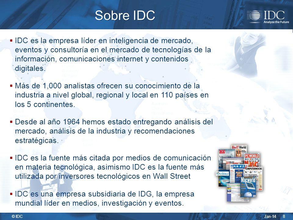 Jan-14 © IDC 8 IDC es la empresa líder en inteligencia de mercado, eventos y consultoría en el mercado de tecnologías de la información, comunicaciones internet y contenidos digitales.