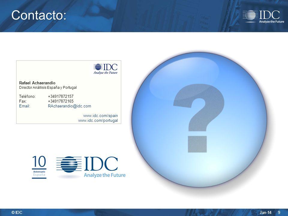 Jan-14 © IDC 9 Rafael Achaerandio Director Anállisis España y Portugal Teléfono:+34917872157 Fax: +34917872165 Email:RAchaerandio@idc.com www.idc.com/spain www.idc.com/portugal Contacto: