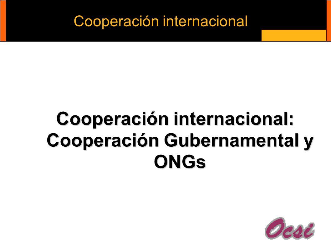 Cooperación internacional Cooperación internacional: Cooperación Gubernamental y ONGs