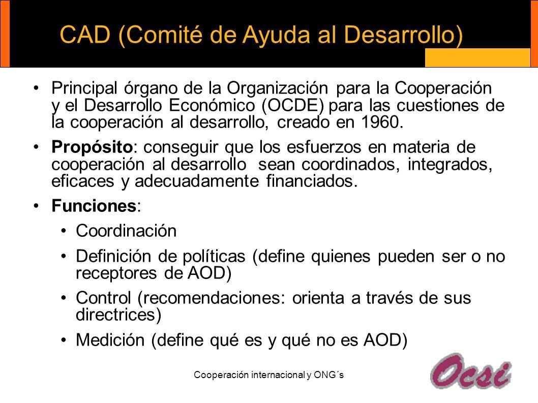 CAD (Comité de Ayuda al Desarrollo) Principal órgano de la Organización para la Cooperación y el Desarrollo Económico (OCDE) para las cuestiones de la