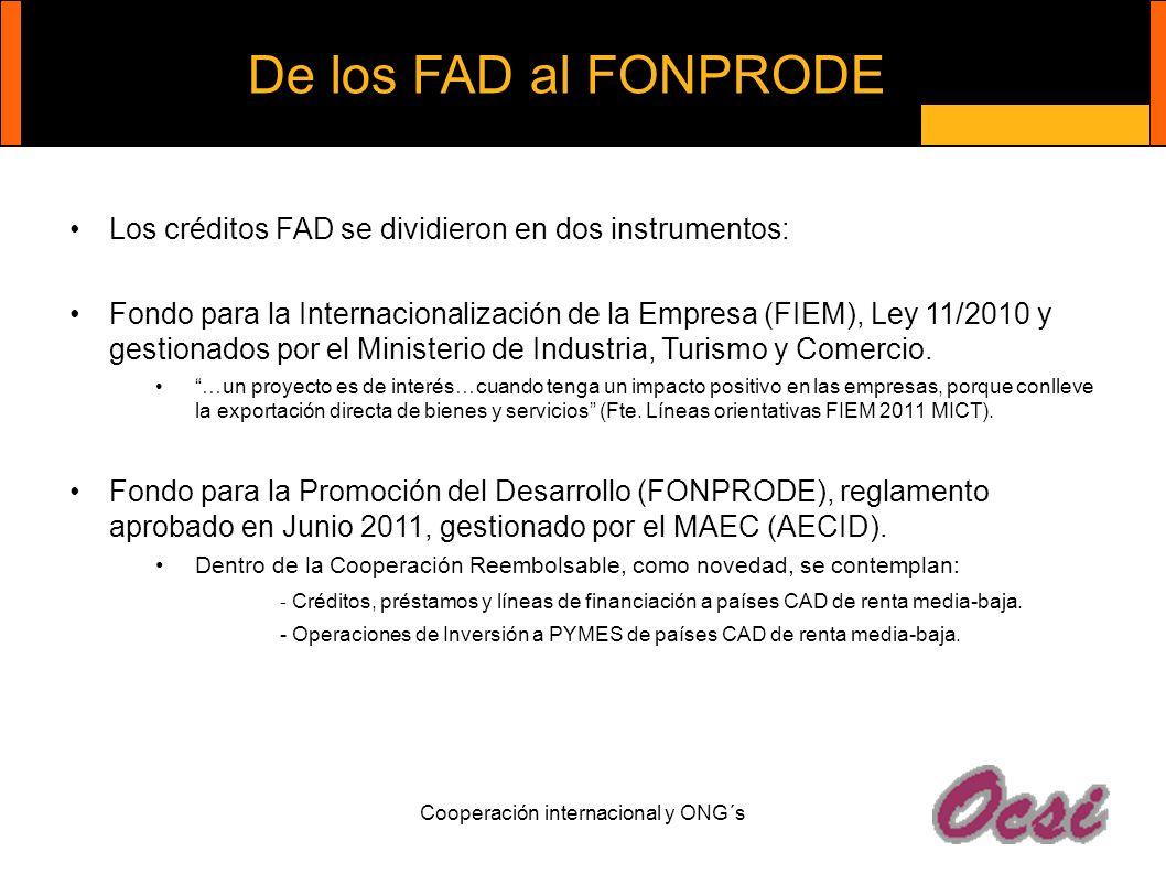 Cooperación internacional y ONG´s De los FAD al FONPRODE Los créditos FAD se dividieron en dos instrumentos: Fondo para la Internacionalización de la