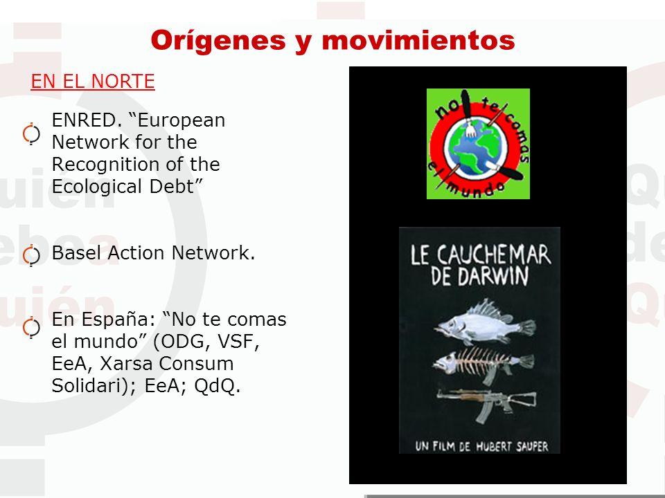 Orígenes y movimientos EN EL NORTE ENRED. European Network for the Recognition of the Ecological Debt Basel Action Network. En España: No te comas el