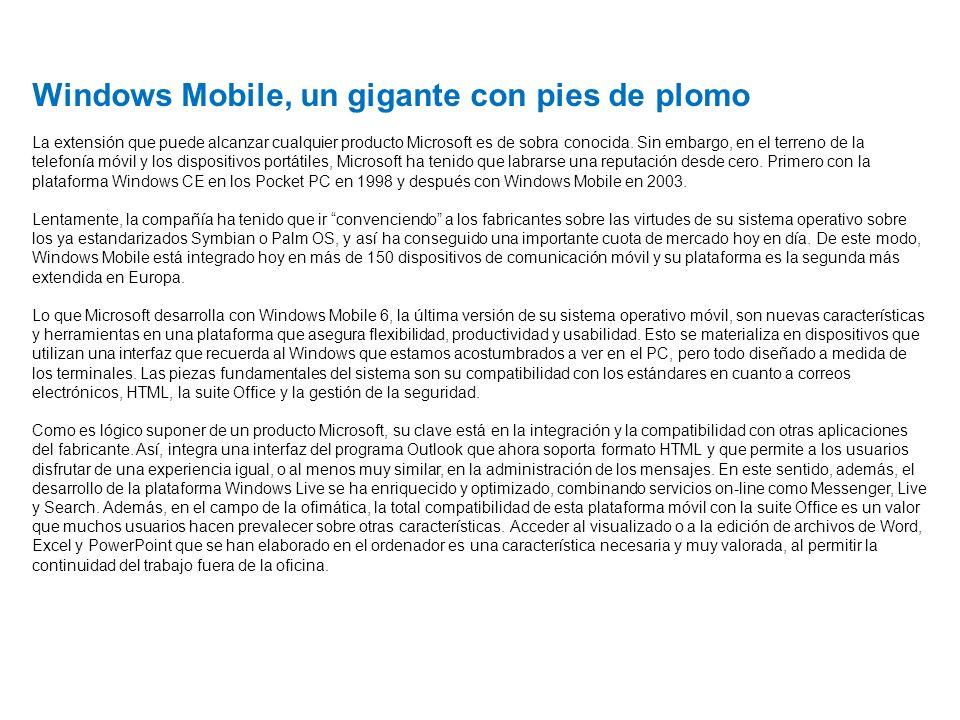 Windows Mobile, un gigante con pies de plomo La extensión que puede alcanzar cualquier producto Microsoft es de sobra conocida. Sin embargo, en el ter