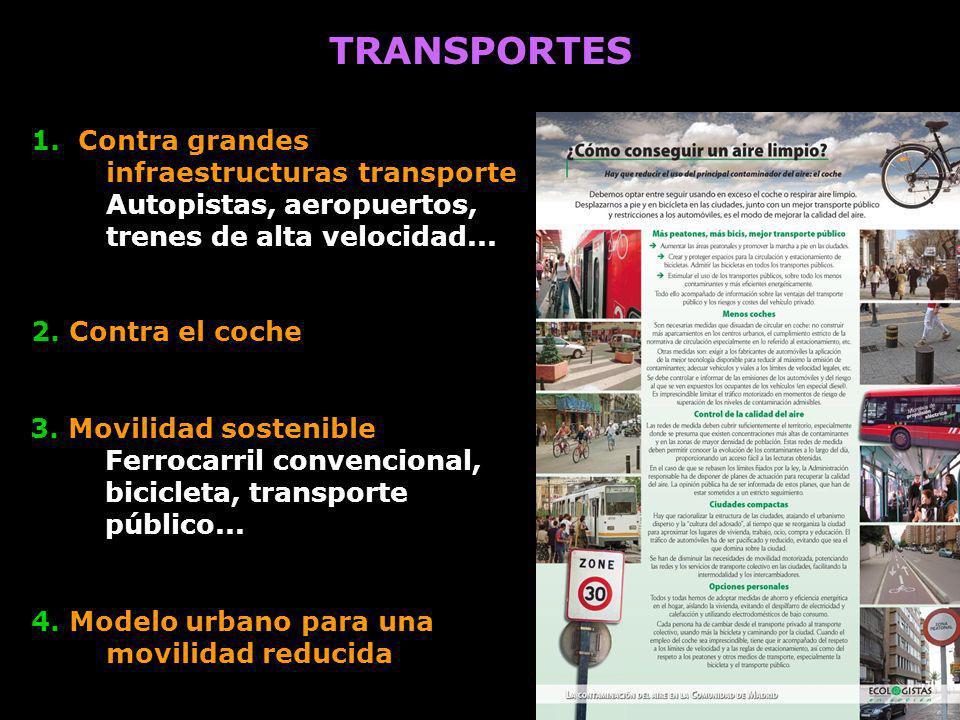 TRANSPORTES 1. Contra grandes infraestructuras transporte Autopistas, aeropuertos, trenes de alta velocidad... 2. Contra el coche 3. Movilidad sosteni