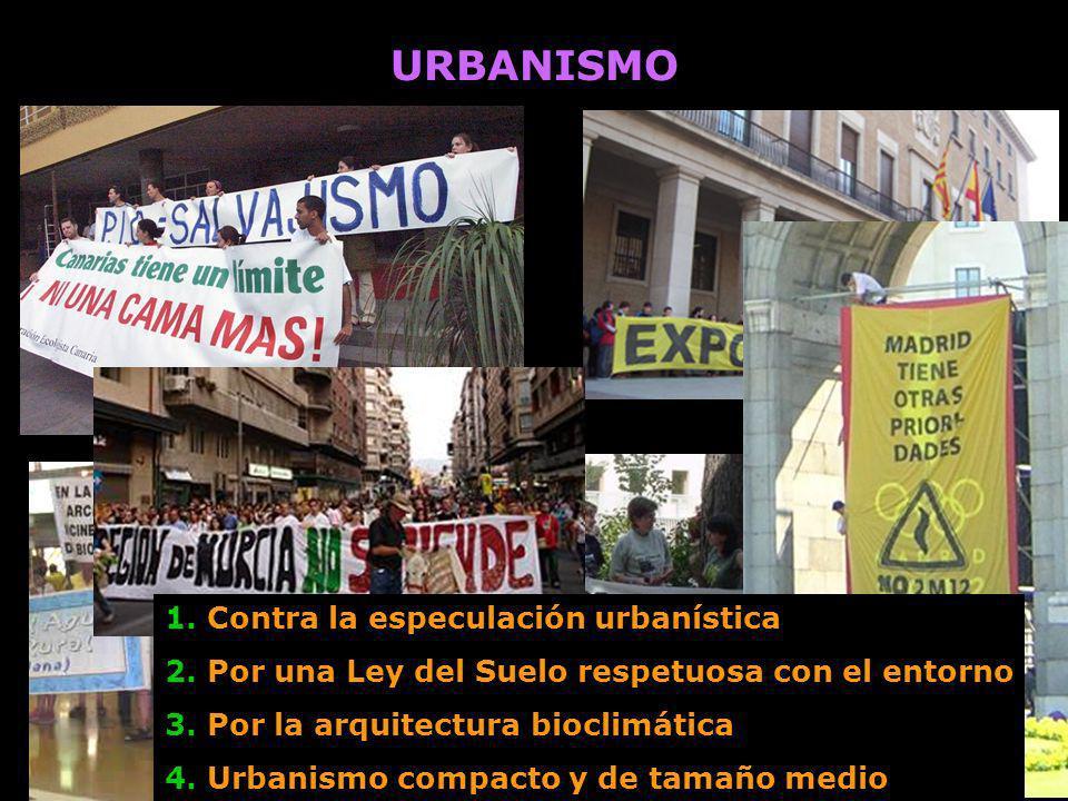 URBANISMO 1. Contra la especulación urbanística 2. Por una Ley del Suelo respetuosa con el entorno 3. Por la arquitectura bioclimática 4. Urbanismo co