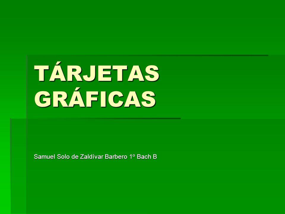 TÁRJETAS GRÁFICAS Samuel Solo de Zaldívar Barbero 1º Bach B