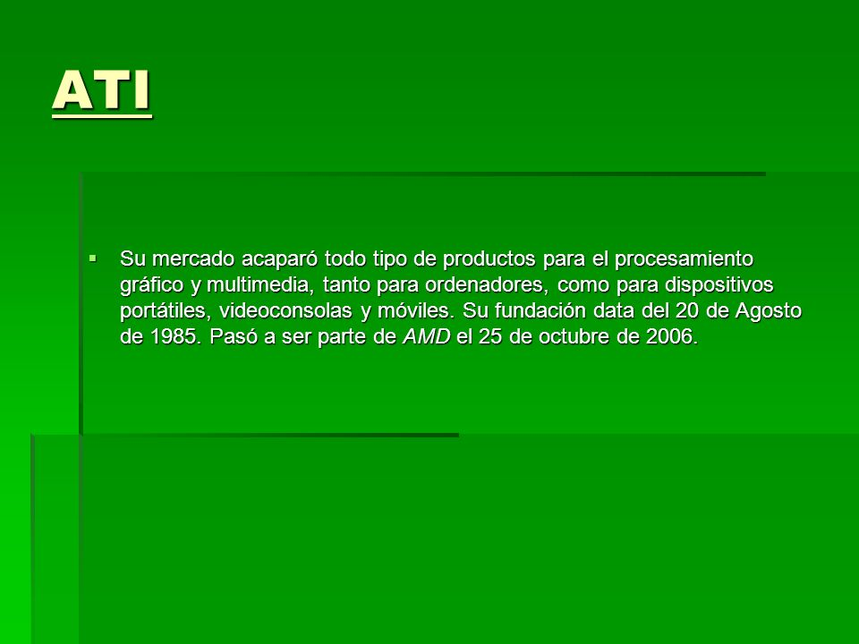 ATI Su mercado acaparó todo tipo de productos para el procesamiento gráfico y multimedia, tanto para ordenadores, como para dispositivos portátiles, v
