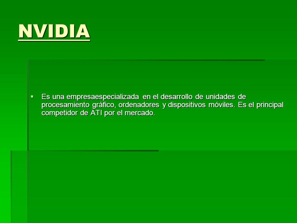 NVIDIA Es una empresaespecializada en el desarrollo de unidades de procesamiento gráfico, ordenadores y dispositivos móviles. Es el principal competid