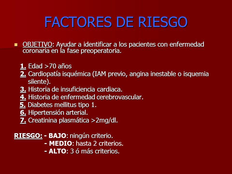 FACTORES DE RIESGO OBJETIVO: Ayudar a identificar a los pacientes con enfermedad coronaria en la fase preoperatoria. OBJETIVO: Ayudar a identificar a