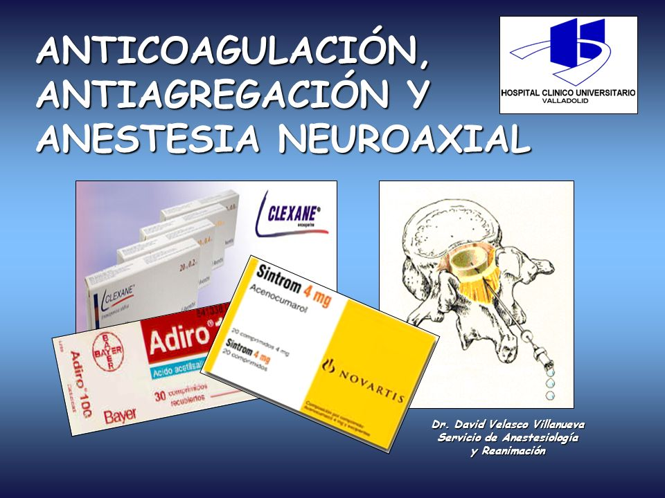 ANTICOAGULACIÓN, ANTIAGREGACIÓN Y ANESTESIA NEUROAXIAL Dr. David Velasco Villanueva Servicio de Anestesiología y Reanimación