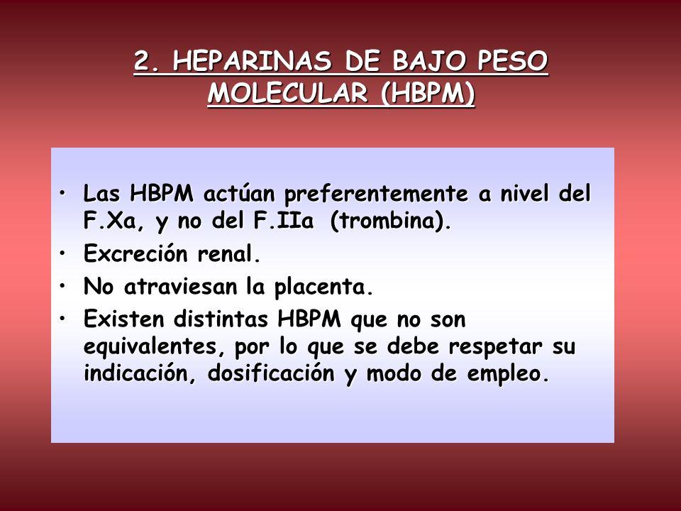 2. HEPARINAS DE BAJO PESO MOLECULAR (HBPM) Las HBPM actúan preferentemente a nivel del F.Xa, y no del F.IIa (trombina).Las HBPM actúan preferentemente