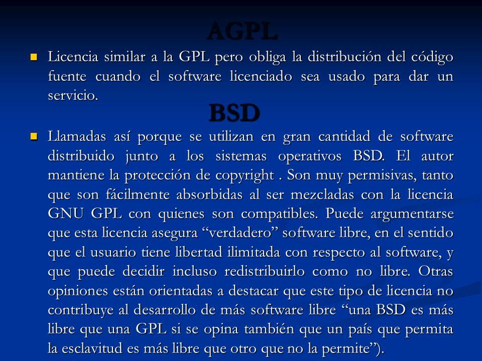 AGPL Licencia similar a la GPL pero obliga la distribución del código fuente cuando el software licenciado sea usado para dar un servicio.
