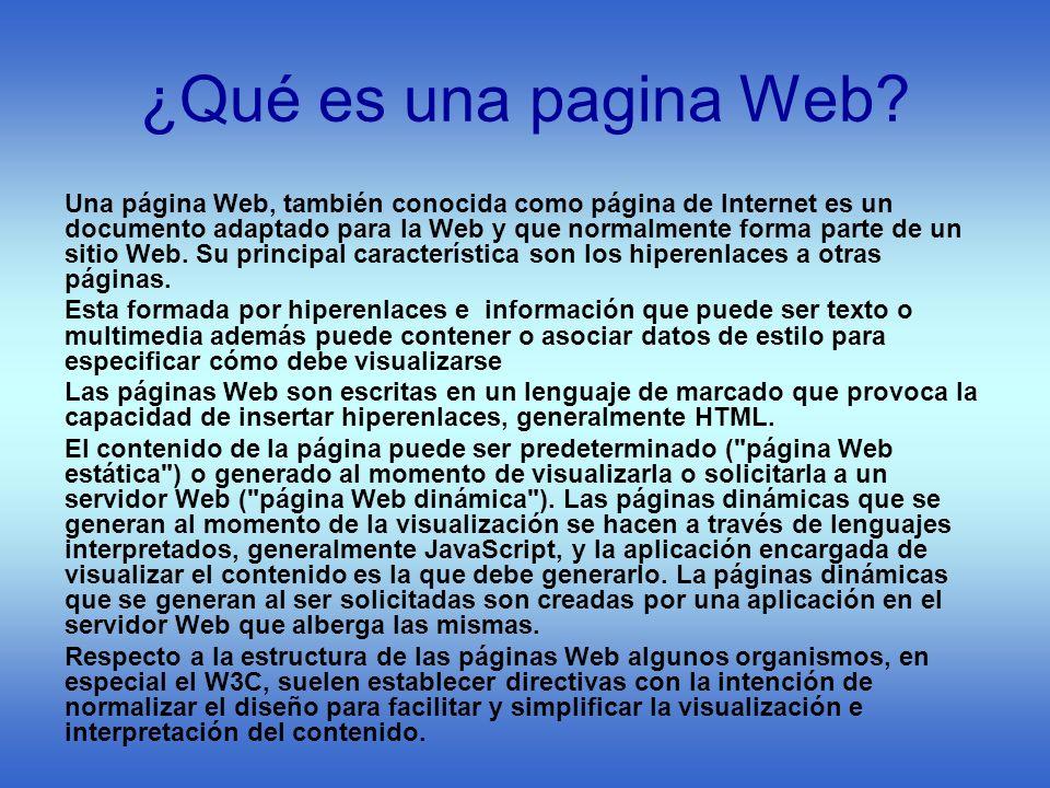 ¿Qué es una pagina Web? Una página Web, también conocida como página de Internet es un documento adaptado para la Web y que normalmente forma parte de