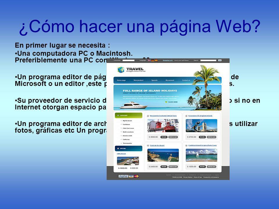 ¿Cómo hacer una página Web? En primer lugar se necesita : Una computadora PC o Macintosh. Preferiblemente una PC con Windows 98 Un programa editor de