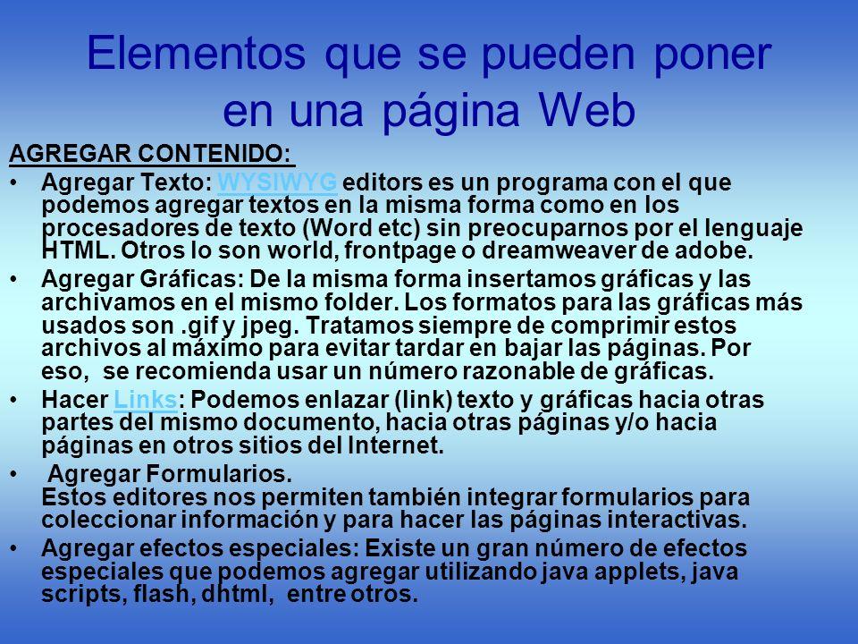 Elementos que se pueden poner en una página Web AGREGAR CONTENIDO: Agregar Texto: WYSIWYG editors es un programa con el que podemos agregar textos en