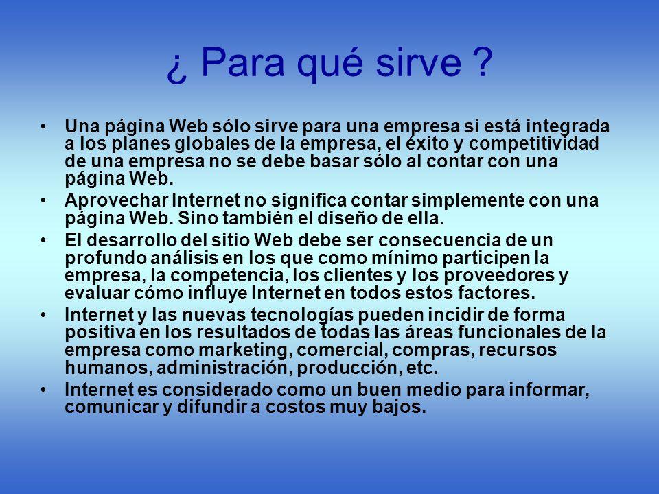¿ Para qué sirve ? Una página Web sólo sirve para una empresa si está integrada a los planes globales de la empresa, el éxito y competitividad de una