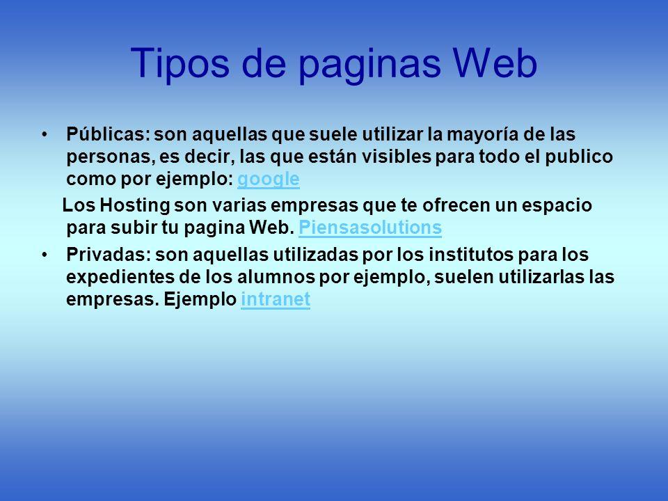 Tipos de paginas Web Públicas: son aquellas que suele utilizar la mayoría de las personas, es decir, las que están visibles para todo el publico como