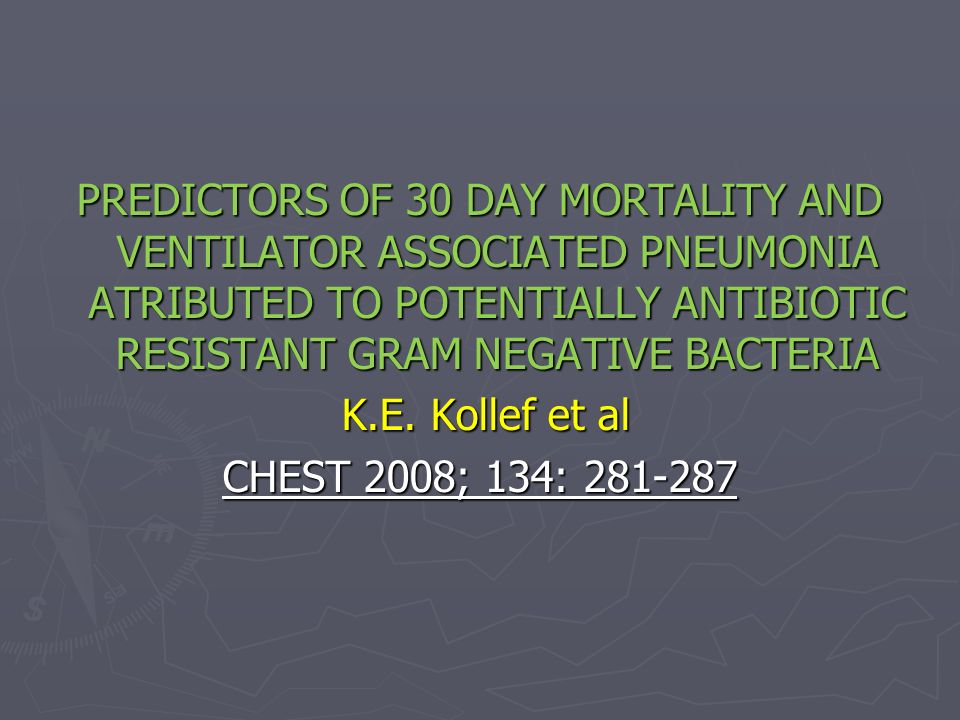 PREDICTORS OF 30 DAY MORTALITY AND VENTILATOR ASSOCIATED PNEUMONIA ATRIBUTED TO POTENTIALLY ANTIBIOTIC RESISTANT GRAM NEGATIVE BACTERIA K.E. Kollef et