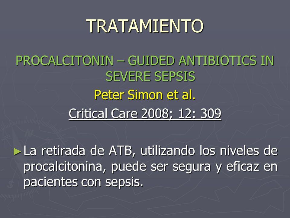 TRATAMIENTO PROCALCITONIN – GUIDED ANTIBIOTICS IN SEVERE SEPSIS Peter Simon et al. Critical Care 2008; 12: 309 La retirada de ATB, utilizando los nive