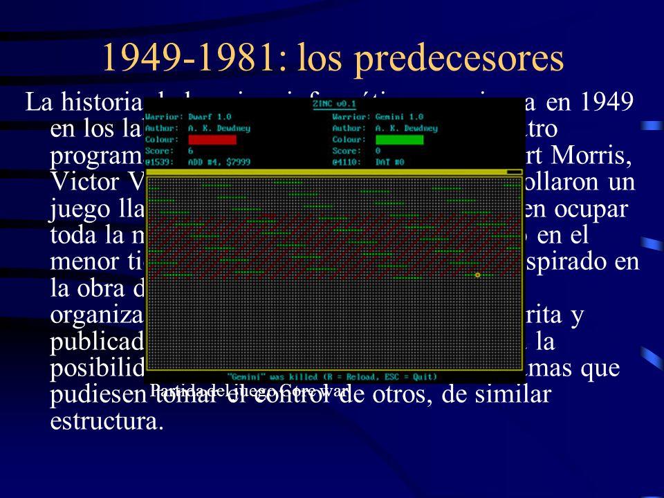 1949-1981: los predecesores La historia de los virus informáticos comienza en 1949 en los laboratorios de Bell Computers. Cuatro programadores (H. Dou