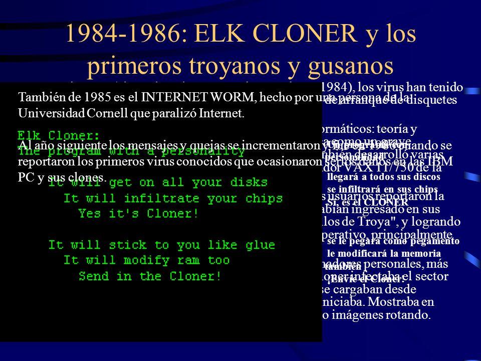 1984-1986: ELK CLONER y los primeros troyanos y gusanos Después de 1984 (el término virus no se adoptaría hasta 1984), los virus han tenido una gran e