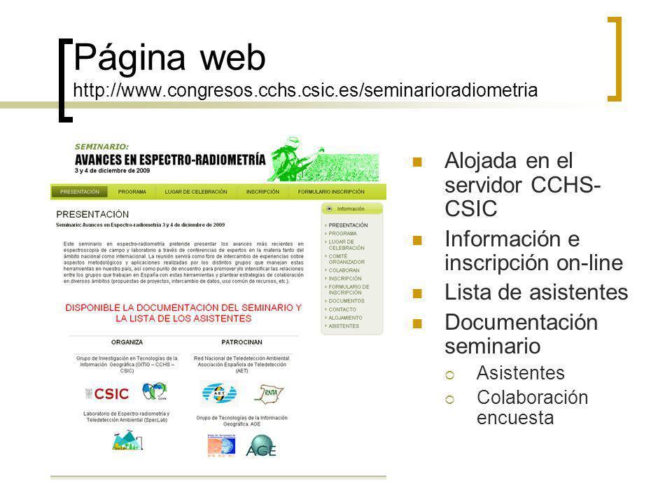 Página web http://www.congresos.cchs.csic.es/seminarioradiometria Alojada en el servidor CCHS- CSIC Información e inscripción on-line Lista de asistentes Documentación seminario Asistentes Colaboración encuesta