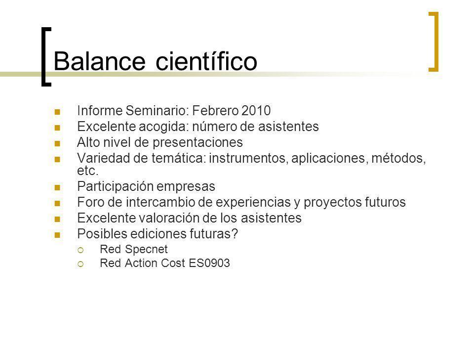 Balance científico Informe Seminario: Febrero 2010 Excelente acogida: número de asistentes Alto nivel de presentaciones Variedad de temática: instrumentos, aplicaciones, métodos, etc.