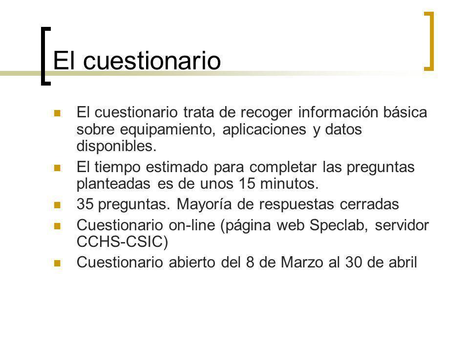 El cuestionario El cuestionario trata de recoger información básica sobre equipamiento, aplicaciones y datos disponibles.