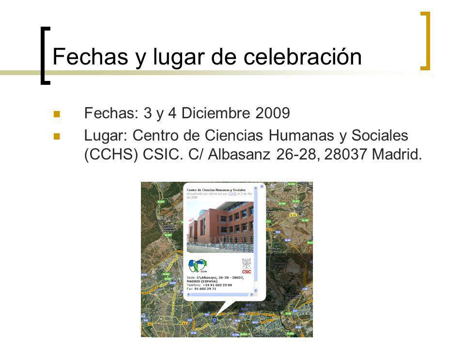 Fechas y lugar de celebración Fechas: 3 y 4 Diciembre 2009 Lugar: Centro de Ciencias Humanas y Sociales (CCHS) CSIC.