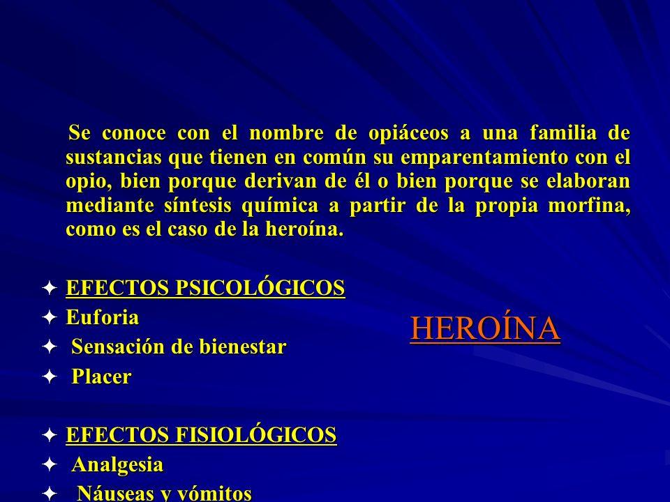 HEROÍNA Se conoce con el nombre de opiáceos a una familia de sustancias que tienen en común su emparentamiento con el opio, bien porque derivan de él
