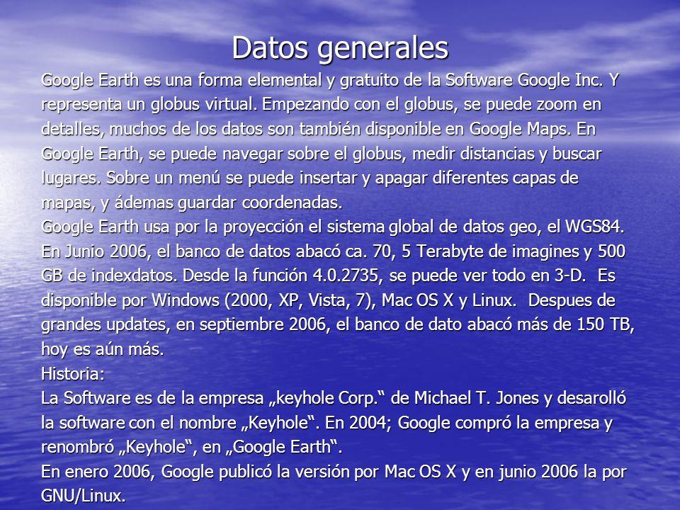 Datos generales Google Earth es una forma elemental y gratuito de la Software Google Inc.