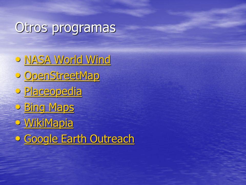 Otros programas NASA World Wind NASA World Wind NASA World Wind NASA World Wind OpenStreetMap OpenStreetMap OpenStreetMap Placeopedia Placeopedia Plac