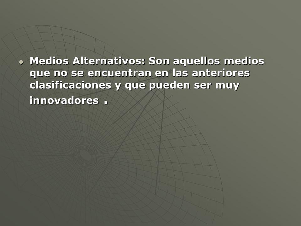 Medios Alternativos: Son aquellos medios que no se encuentran en las anteriores clasificaciones y que pueden ser muy innovadores.