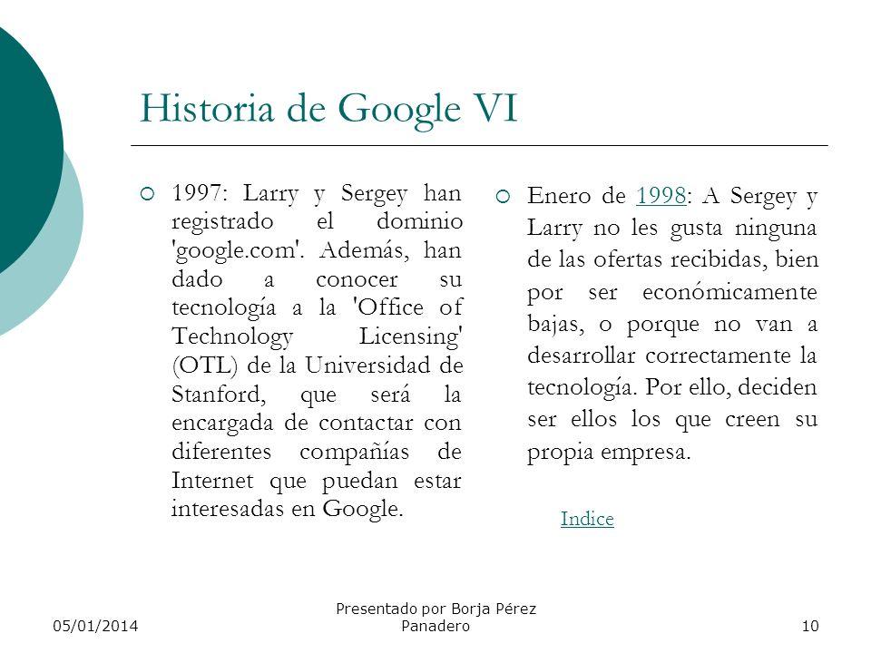 05/01/2014 Presentado por Borja Pérez Panadero9 Historia de Google V Ya tienen indexadas 24 millones de páginas. Mucho antes, ya han tenido problemas
