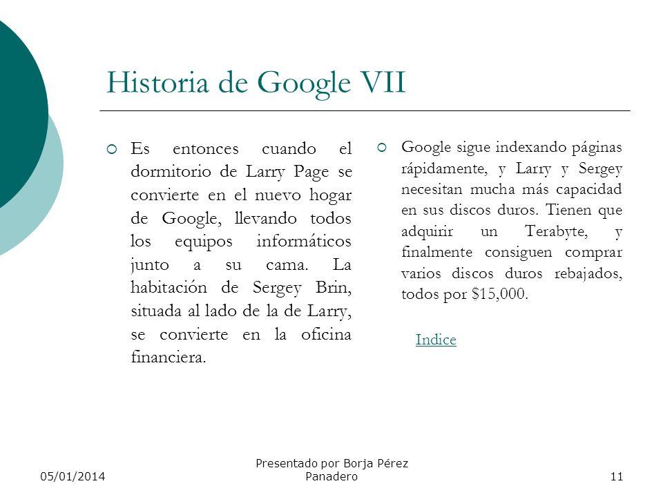 05/01/2014 Presentado por Borja Pérez Panadero10 Historia de Google VI 1997: Larry y Sergey han registrado el dominio 'google.com'. Además, han dado a