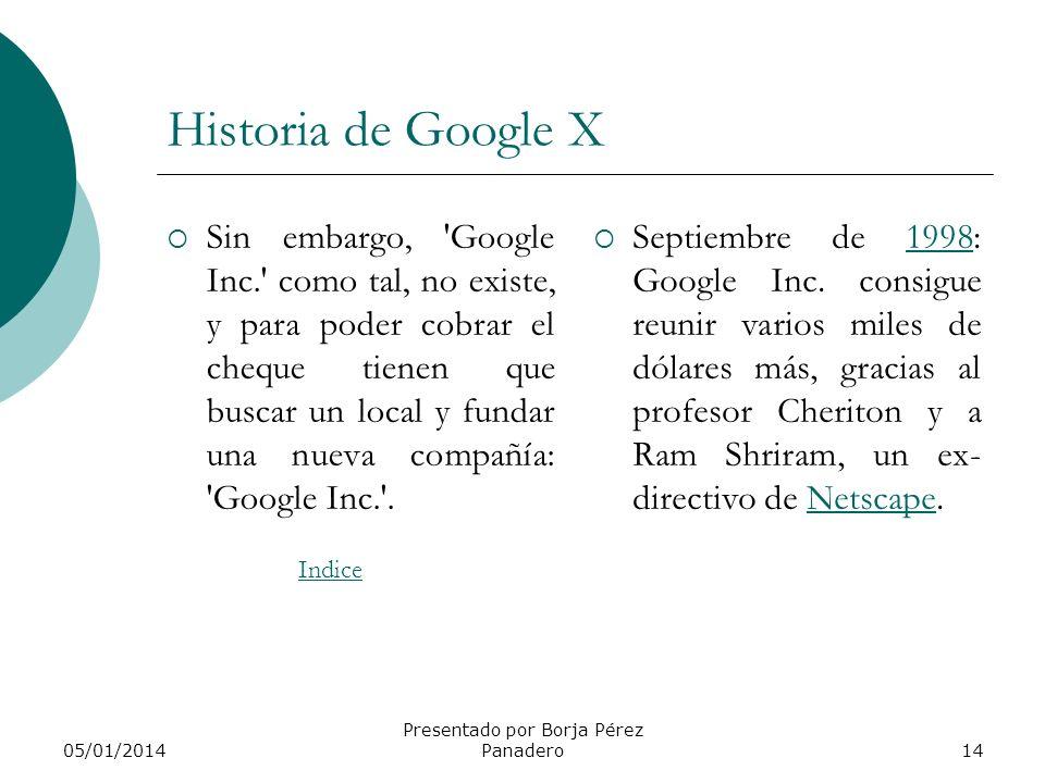 05/01/2014 Presentado por Borja Pérez Panadero13 Historia de Google IX Después de treinta minutos, Bechtolsheim les firma un cheque por $100,000 (más