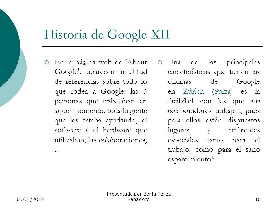 05/01/2014 Presentado por Borja Pérez Panadero15 Historia de Google XI Y la compañía abre sus puertas en un garaje que un amigo de Sergey y Larry les