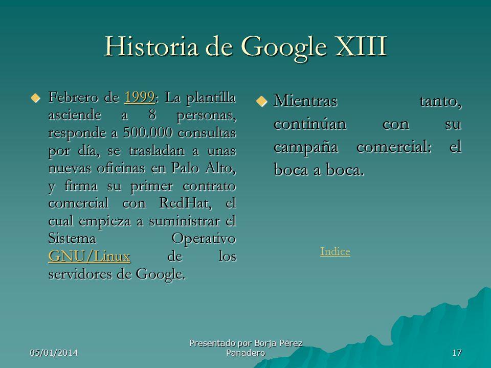05/01/2014 Presentado por Borja Pérez Panadero16 Historia de Google XII En la página web de 'About Google', aparecen multitud de referencias sobre tod