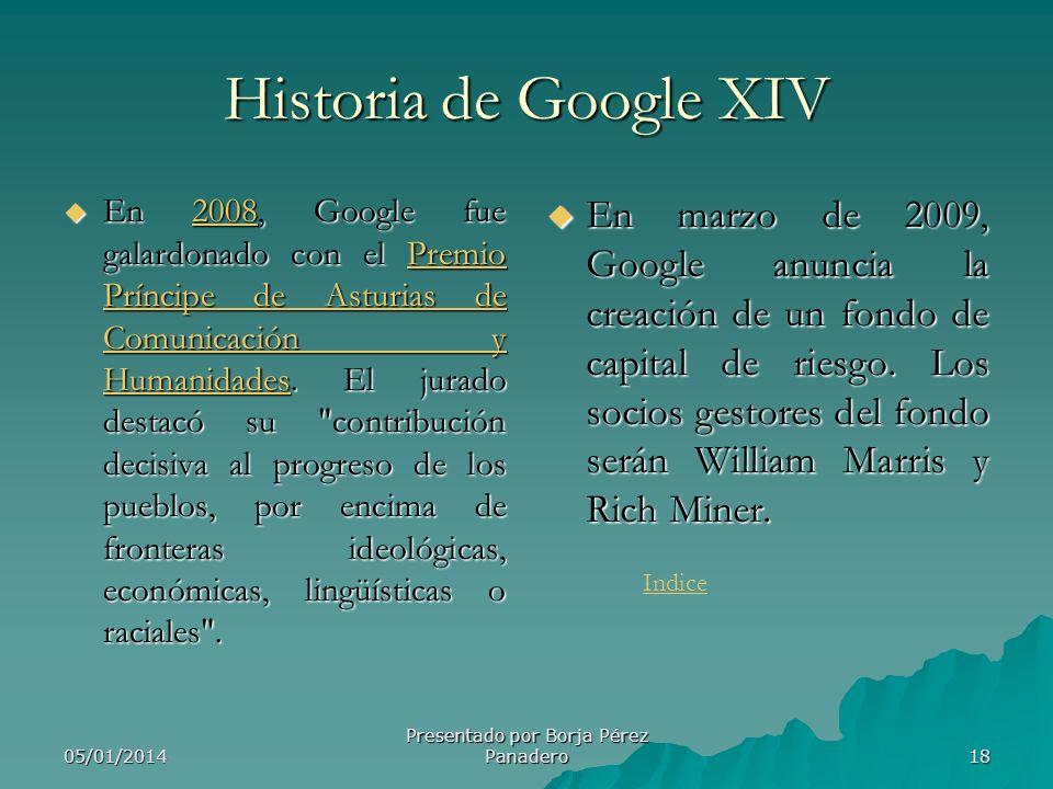 05/01/2014 Presentado por Borja Pérez Panadero 17 Historia de Google XIII Febrero de 1999: La plantilla asciende a 8 personas, responde a 500.000 cons