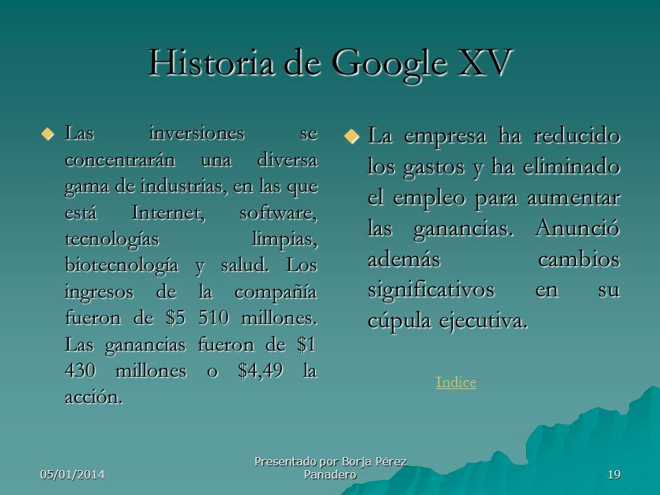 05/01/2014 Presentado por Borja Pérez Panadero 18 Historia de Google XIV En 2008, Google fue galardonado con el Premio Príncipe de Asturias de Comunic