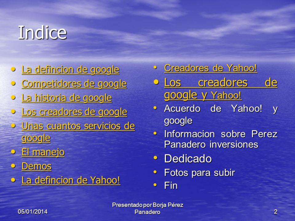 05/01/2014 Presentado por Borja Pérez Panadero32 Demostración del Google Talk Os haré una demostración de Google Talk con la ayuda súper generosa de kike.