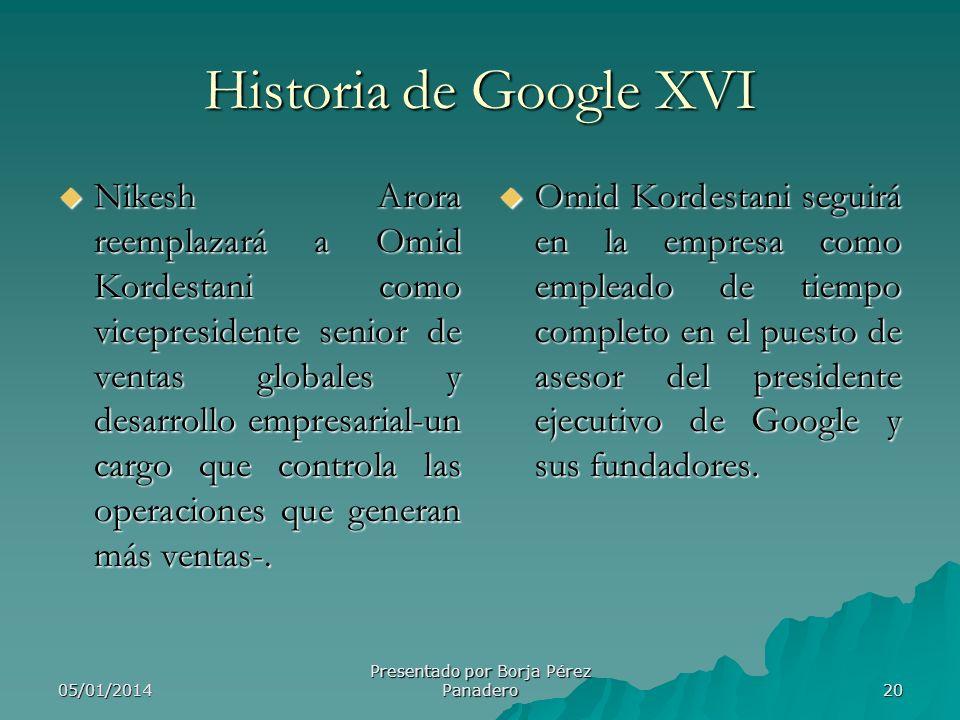 05/01/2014 Presentado por Borja Pérez Panadero 19 Historia de Google XV Las inversiones se concentrarán una diversa gama de industrias, en las que est