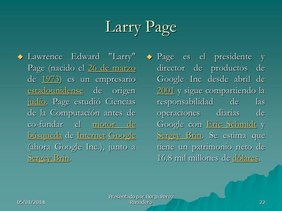 05/01/2014 Presentado por Borja Pérez Panadero 21 Sergey Brin Sergey Brin (ruso: Сергей Михайлович Брин) (21 de agosto de 1973) es creador y co- funda
