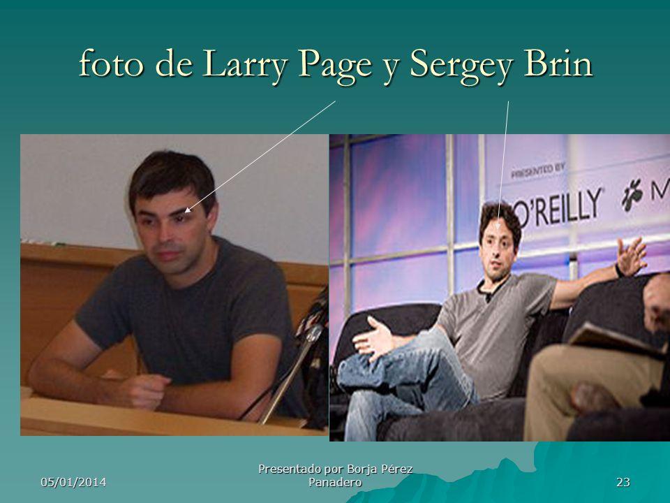 05/01/2014 Presentado por Borja Pérez Panadero 22 Larry Page Lawrence Edward