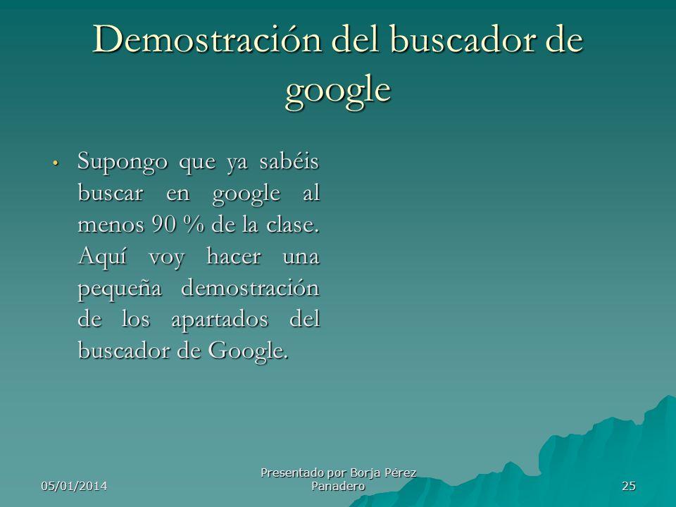 05/01/2014 Presentado por Borja Pérez Panadero 24 Buscador de Google Google es, posiblemente, el motor de búsqueda en Internet más grande y más usado.