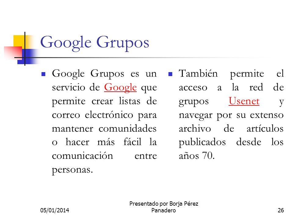 05/01/2014 Presentado por Borja Pérez Panadero 25 Demostración del buscador de google Supongo que ya sabéis buscar en google al menos 90 % de la clase