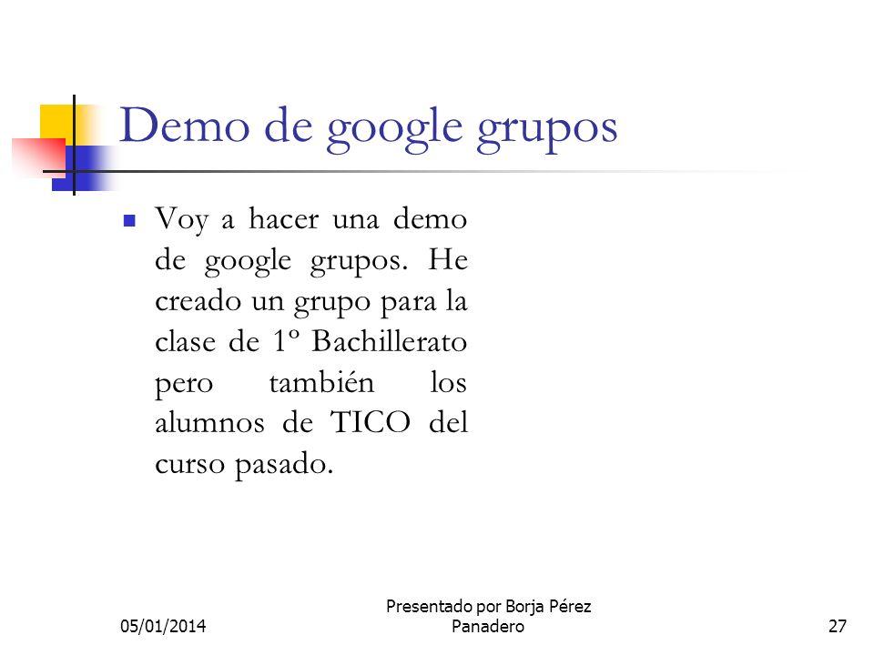 05/01/2014 Presentado por Borja Pérez Panadero26 Google Grupos Google Grupos es un servicio de Google que permite crear listas de correo electrónico p